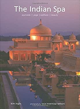 The Indian Spa: Ayurveda, Yoga, Wellness, Beauty