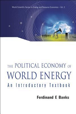 The Political Economy of World Energy: An Introductory Textbook 9789812700360