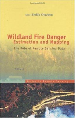 Wildland Fire Danger Estimation and Mapping: The Role of Remote Sensing Data 9789812385697