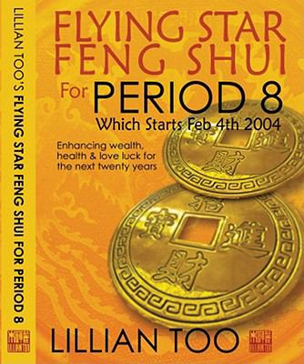 Flying Star Feng Shui for Period 8: Which Starts Feb 4th 2004: Enhancing Wealth, Health & Love Luck for the Next Twenty Years