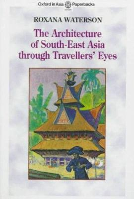 The Architecture of South-East Asia Through Travellers' Eyes 9789835600333