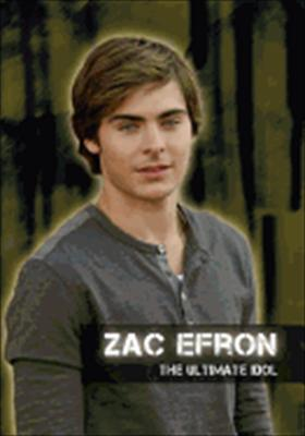 Zac Efron: The Ultimate Idol