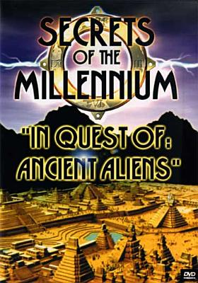 Secrets of the Millennium-In Quest of Ancient Aliens