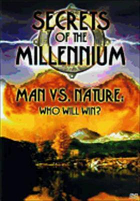 Secrets of the Millennium-Man vs. Nature-Who Will Win