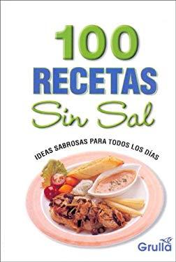 100 Recetas Sin Sal: Ideas Sabrosas Para Todos los Dias 9789875203174