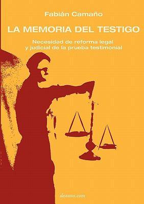 La Memoria del Testigo: Necesidad de Reforma Legal y Judicial de La Prueba Testimonial 9789871581115
