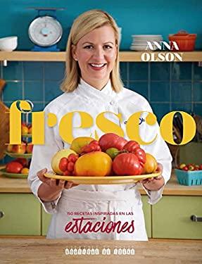 Fresco: 150 recetas inspiradas en las estaciones (Spanish Edition)