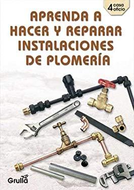 Aprenda a hacer y reparar instalaciones de plomeria (Spanish Edition) 9789875201774