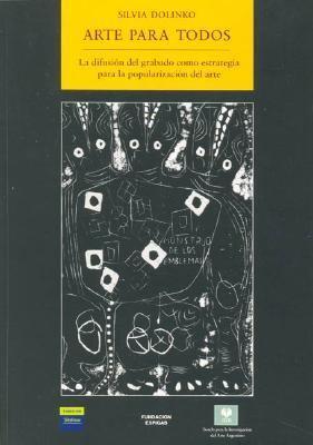 Arte Para Todos: La Difusion del Grabado Como Estrategia Para La Popularizacion del Arte 9789872074555