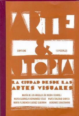 Arte & Utopia: La Ciudad Desde Las Artes Visuales 9789872018665