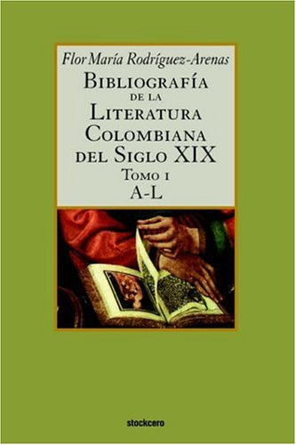 Bibliografa de La Literatura Colombiana del Siglo XIX - Tomo I (A-L) 9789871136469