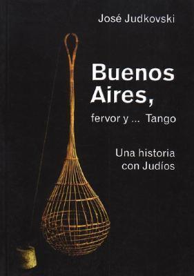 Buenos Aires, Fervor Y-- Tango: Una Historia Con Judios 9789879699034