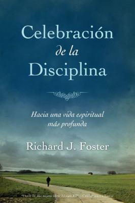 Celebraci N de La Disciplina: Hacia Una Vida Espiritual M S Profunda 9789875572126
