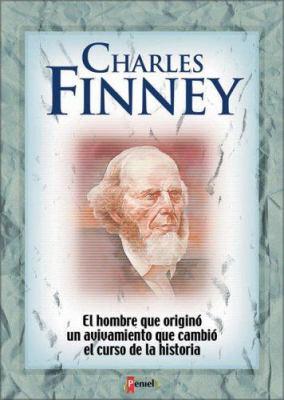Charles Finney: El Hombre Que Origin Un Avivamiento Que Cambi El Curso de La Historia 9789879038529