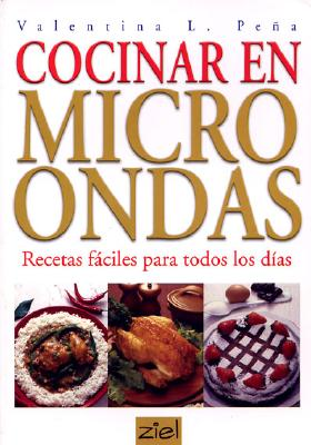 Cocinar Con Microondas: Recetas Faciles Para Todos Los Dias 9789872112400