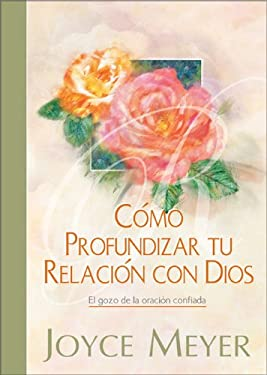 C Mo Profundizar Tu Relaci N Con Dios: El Gozo de La Oraci N Confiada 9789879038949