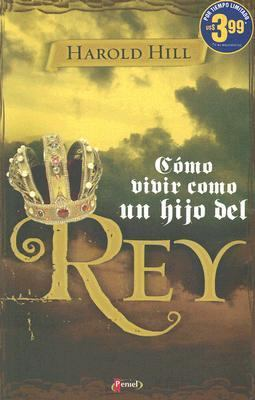 Como Vivir Como un Hijo del Rey = How to Live Like a King's Kid 9789875571426