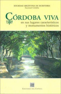 Cordoba Viva: En Sus Lugares Caracteristicos y Monumentos Historicos 9789875630949