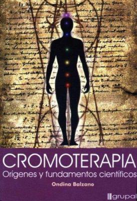 Cromoterapia, Origenes y Fundamentos Cientificos 9789871201044