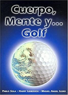 Cuerpo, Mente y ... Golf 9789874325211