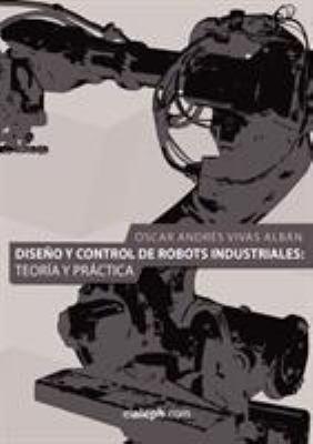 Diseno y Control de Robots Industriales: Teoria y Practica