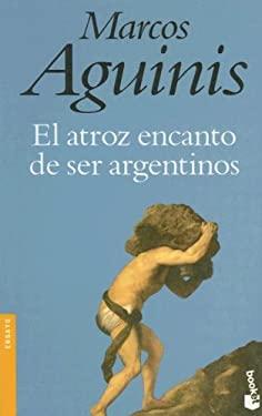 El Atroz Encanto de Ser Argentinos 9789871144020