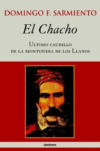 El Chacho - Ultimo Caudillo de La Montonera de Los Llanos 9789872050696