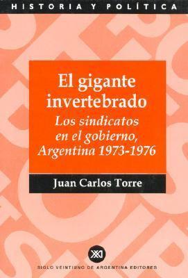 El Gigante Invertebrado: Los Sindicatos En El Gobierno, Argentina 1973-1976 9789871013265