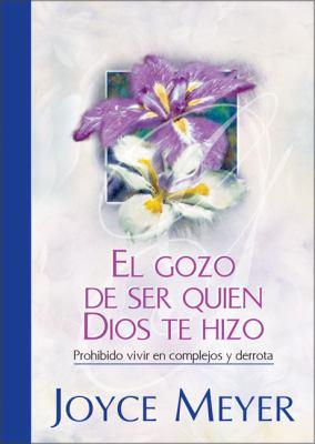 El Gozo de Ser Quien Dios Te Hizo 9789875570856