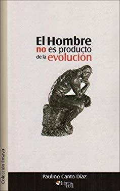 El Hombre No Es Producto de La Evolucion 9789875610156