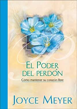 El Poder del Perdon: Como Mantener su Corazon Libre 9789875570825