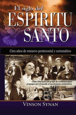 El Siglo del Espiritu Santo: Cien Anos de Renuevo Pentecostal y Carismatico 9789875570924