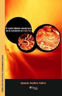 El Sindicalismo Mexicano En La Transicion Al Siglo XXI 9789875610514