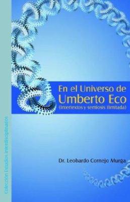 En El Universo de Umberto Eco (Intertextos y Semiosis Ilimitada) 9789871022991