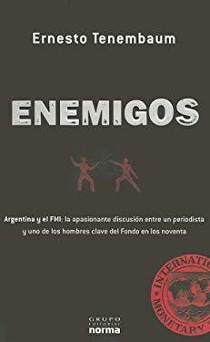 Enemigos: Argentina y El FMI: La Apasionante Discusion Entre Un Periodista y Uno de Los Hombres Clave del Fondo En Los Noventa 9789875452022