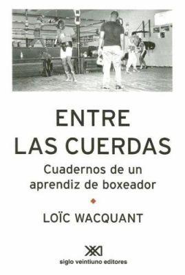 Entre las Cuerdas: Cuadernos de un Aprendiz de Boxeador 9789871220519