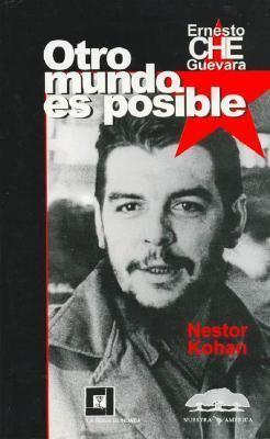 Ernesto Che Guevara: Otro Mundo Es Posible 9789872076092