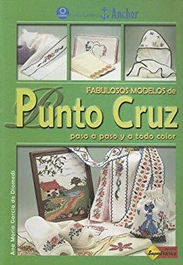 Fabulosos Modelos de Punto Cruz: Paso A Paso y A Todo Color 9789871195022