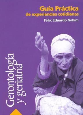 Gerontologia y Geriatria Guia Practica de Experiencias Cotidianas 9789874353276