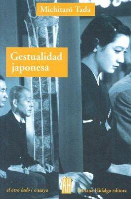 Gestualidad Japonesa: Manifestaciones Modernas de una Cultura Clasica 9789871156467