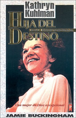 Hija del Destino: Kathryn Kuhlman su Historia = Daughter of Destiny 9789879942734