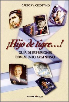 Hijo de Tigre--!: Guia de Expresiones Con Acento Argentino