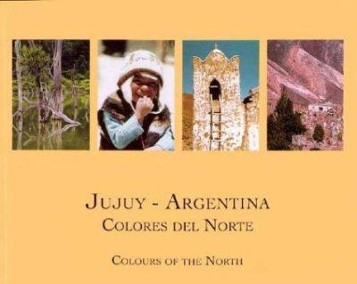 Jujuy - Argentina Colores del Norte 9789871121052