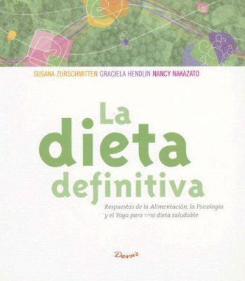 La Dieta Definitiva: Respuestas de la Alimentacion, la Psicologia y el Yoga Para una Dieta Saludable 9789875820043