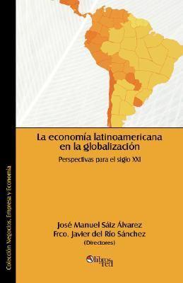 La Economia Latinoamericana En La Globalizacion. Perspectivas Para El Siglo XXI