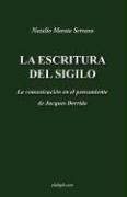 La Escritura del Sigilo - La Comunicacin En El Pensamiento de Jacques Derrida