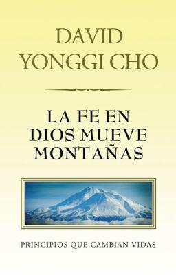 La Fe en Dios Mueve Montanas: Principos Que Cambian Vidas 9789875572560