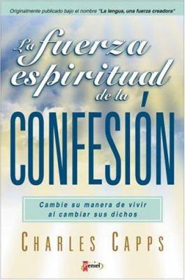 La Fuerza Espiritual de La Confesi N: Cambie Su Manera de Vivir Al Cambiar Sus Dichos = The Tongue a Creative Force 9789879038536