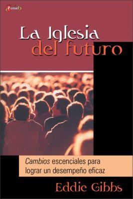 La Iglesia del Futuro: Cambios Esenciales Para Lograr un Desempeno Eficaz = Church Next 9789875570580