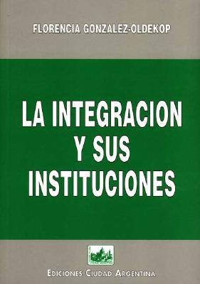 La Integracion y Sus Instituciones 9789875070059